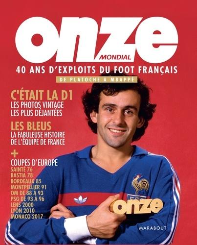 Emmanuel Bocquet - Onze Mondial - 40 ans d'exploits du foot français, de Platoche à Mbappé.