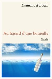Télécharger gratuitement des livres électroniques Au hasard d'une bouteille  (Litterature Francaise) 9791093574035 par Emmanuel Bodin