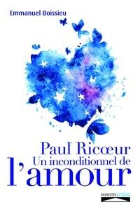 Téléchargez le forum en ligne ebooks Paul Ricoeur  - Un inconditionnel de l'amour par Emmanuel Boissieu 9782366481075