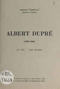 Emmanuel Bondeville - Albert Dupré, 1860-1940 : sa vie, son œuvre - Conférence donnée le 26 octobre 1960 en la salle des États de l'Archevêché de Rouen.