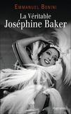 Emmanuel Bonini - La véritable Joséphine Baker.