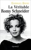 Emmanuel Bonini - La véritable Romy Schneider.
