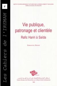 Emmanuel Bonne - Vie publique, patronage et clientèle - Rafic Hariri à Saïda.