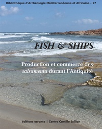 Emmanuel Botte et Victoria Leitch - Fish & Ships - Production et commerce des salsamenta durant l'Antiquité.