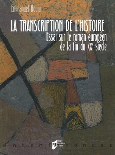 Emmanuel Bouju - La transcription de l'histoire - Essai sur le roman européen de la fin du XXe siècle.
