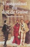 Emmanuel Bourassin - L'assassinat du duc de Guise.