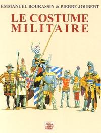Emmanuel Bourassin et Pierre Joubert - Le Costume militaire.