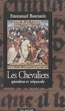 Emmanuel Bourassin - Les chevaliers - Splendeur et crépuscule, 1302-1527.