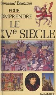 Emmanuel Bourassin - Pour comprendre le XVe siècle.