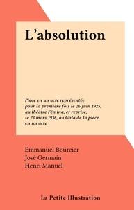 Emmanuel Bourcier et José Germain - L'absolution - Pièce en un acte représentée pour la première fois le 26 juin 1925, au théâtre Fémina, et reprise, le 23 mars 1936, au Gala de la pièce en un acte.