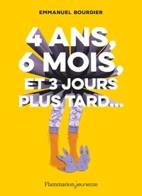 Emmanuel Bourdier - 4 ans, 6 mois et trois jours plus tard....