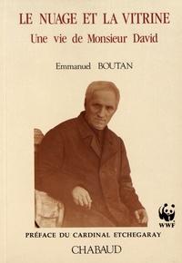 Emmanuel Boutan - Le nuage et la vitrine - Une vie de Monsieur David.