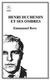Emmanuel Bove - HENRI  DUCHEMIN  ET SES OMBRES.