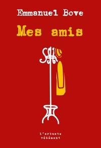 Emmanuel Bove - Mes amis - Suivi de Un autre ami.