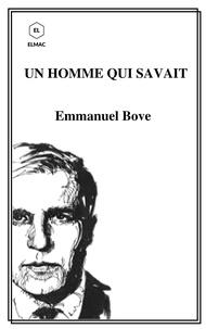 Emmanuel Bove - Un Homme qui savait.