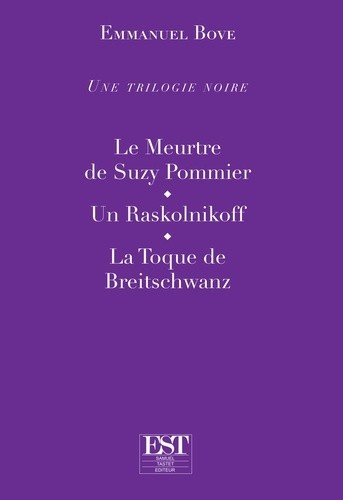 Emmanuel Bove - Une trilogie noire - Le meurtre de Suzy Pommier ; Un raskolnikoff ;  La toque de Breitschwanz.