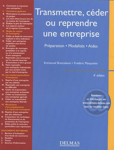 Emmanuel Brancaleoni et Frédéric Masquelier - Transmettre, céder ou reprendre une entreprise - Préparation, modalités, aides.