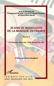 Emmanuel Brandl et Cécile Prévost-Thomas - 25 ans de sociologie de la musique en France - Tome 2, Pratiques, oeuvres, interdisciplinarité.