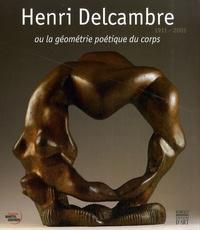 Emmanuel Bréon et Rose Fortassier - Henri Delcambre - Ou la géométrie poétique du corps, 1911-2003.