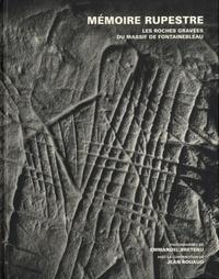 Emmanuel Breteau et Jean Rouaud - Mémoire rupestre - Les roches gravées du massif de Fontainebleau.