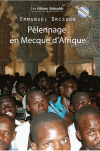 Emmanuel Brisson - Pèlerinage en Mecque d'Afrique.