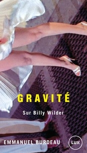 Emmanuel Burdeau - Gravité - Sur Billy Wilder.