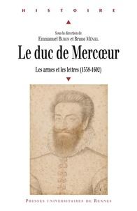 Téléchargez gratuitement le format epub d'ebooks Le duc de Mercoeur (1558-1602)  - Les armes et les lettres 9782753566484 par Emmanuel Buron, Bruno Méniel