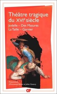 Emmanuel Buron et Julien Goeury - Théâtre tragique du XVIe siècle.