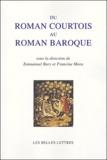 Emmanuel Bury et Francine Mora - Du roman courtois au roman baroque.