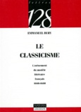 Emmanuel Bury - Le classicisme français - L'avènement du modèle littéraire français, 1660-1680.