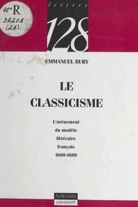 Emmanuel Bury - Le classicisme - L'avènement du modèle littéraire français, 1660-1680.