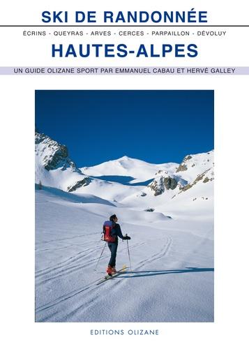 Ski de randonnée Hautes-Alpes. Arves, Cerces, Queyras, Parpaillon, Dévoluy, Ecrins 3e édition