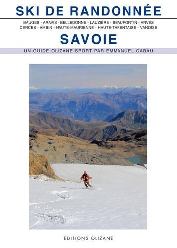 Ski de randonnée Savoie. Bauges, Aravis, Belledone, Lauzière, Beaufortin et Mont-Blanc, Arves, Cerces et Thabor, Ambin, Haute-Maurienne, Haute-Tarentaise, Vanoise 5e édition
