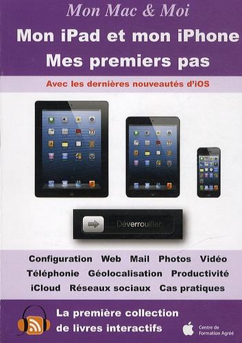 Emmanuel Canault et Franck Sartori - Mon iPad et mon iPhone - Mes premiers pas.