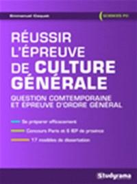 Emmanuel Caquet - Réussir l'épreuve de culture générale Sciences Po - Question contemporaine et épreuve d'ordre général.