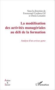 Emmanuel Cardona Gil et Denis Lemaître - La modélisation des activités managériales au défi de la formation - Analyse d'un serious game.
