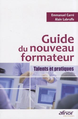 Emmanuel Carré et Alain Labruffe - Guide du nouveau formateur - Talents et pratiques.