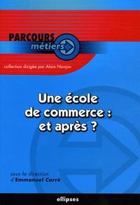 Emmanuel Carré - Une école de commerce : et après ?.