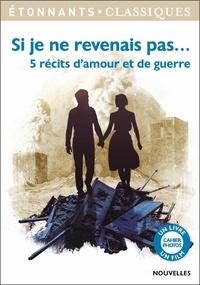 Emmanuel Carrère et Philippe Claudel - Si je ne revenais pas... - 5 récits d'amour et de guerre.