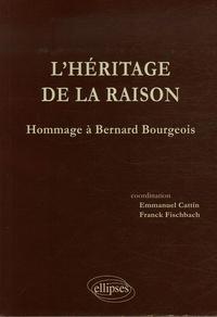 Emmanuel Cattin et Franck Fischbach - L'héritage de la raison - Hommage à Bernard Bourgeois.