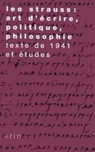 Emmanuel Cattin et Alain Petit - Léo Strauss : art d'écrire, politique, philosophie. - Texte de 1941 et études.