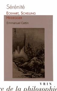 Emmanuel Cattin - Sérénité - Eckhart, Schelling, Heidegger.