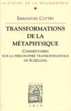 Emmanuel Cattin - Transformations de la métaphysique. - Commentaires sur la philosophie transcendantale de Schelling.
