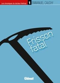 Emmanuel Cauchy - Les chroniques du docteur Vertical Tome 1 : Frisson fatal.