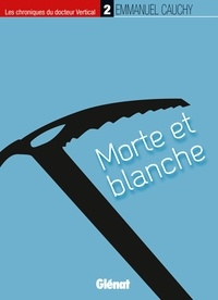 Emmanuel Cauchy - Les chroniques du docteur Vertical Tome 2 : Morte et blanche.