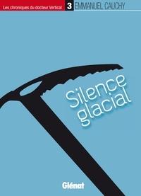 Emmanuel Cauchy - Les chroniques du docteur Vertical Tome 3 : Silence glacial.