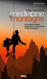 Emmanuel Cauchy - Petit manuel de médecine de montagne - De l'ampoule à l'oedème pulmonaire et de la randonnée à l'expé himalayenne.