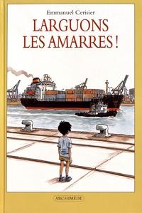 Emmanuel Cerisier - Larguons les amarres !.