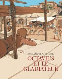 Octavius et le gladiateur - Emmanuel Cerisier |