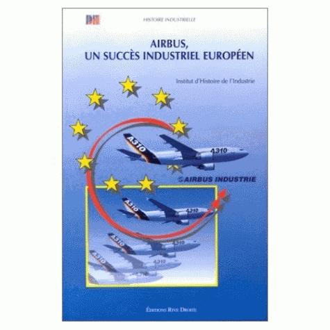 Emmanuel Chadeau - Airbus, un succès industriel européen - Industrie française et coopération européenne, 1965-1972, [actes du colloque, 23 juin 1994, Paris.
